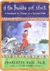 If the Buddha Got Stuck: A Handbook for Change on a Spiritual Path - Charlotte Kasl