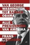 Alle presidenten : van George Washington tot Barack Obama - Frans Verhagen