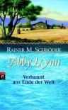 Abby Lynn: Verbannt ans Ende der Welt   - Rainer M. Schröder, Ashley Carrington