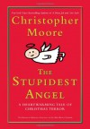 The Stupidest Angel: A Heartwarming Tale of Christmas Terror - Christopher Moore