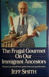 The Frugal Gourmet on Our Immigrant Ancestors: Recipes You Should Have Gotten from Your Grandmother - Jeff  Smith