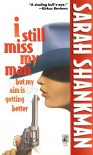 I Still Miss My Man But My Aim Is Getting Better - Sarah Shankman