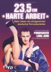 """23,5 cm harte Arbeit: Mein Leben als erfolgreichster deutscher Pornodarsteller - Michael """"Pornfighter Long John"""" Zühlke;Christoph Brandhurst"""
