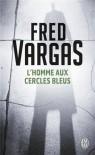 L'homme aux cercles bleus  - Fred Vargas