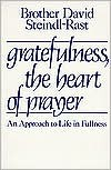 Gratefulness, The Heart Of Prayer: An Approach To Life In Fullness - David Steindl-Rast