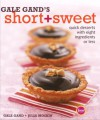 Gale Gand's Short and Sweet: Quick Desserts with Eight Ingredients or Less - Gale Gand, Julia Moskin