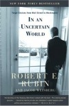 In an Uncertain World: Tough Choices from Wall Street to Washington - Robert E. Rubin, Jacob Weisberg