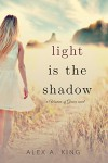 Light is the Shadow (Women of Greece Book 4) - Alex A. King