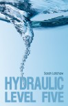 Hydraulic Level Five - Sarah Latchaw