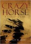 Crazy Horse: A Lakota Life - Kingsley M. Bray
