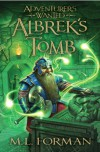Adventurers Wanted, Volume 3: Albrek's Tomb (Adventurer's Wanted) - M.L. Forman