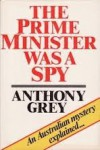 The Prime Minister Was A Spy - Anthony Grey