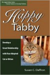 Happy Tabby: Develop a Great Relationship with Your Adopted Cat or Kitten - Susan C. Daffron