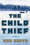 The Child Thief: A Novel - Dan Smith