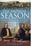 The Imperial Season: America's Capital in the Time of the First Ambassadors, 1893-1918 - William Seale