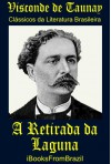 A Retirada da Laguna (Great Brazilian Literature) - Visconde de Taunay