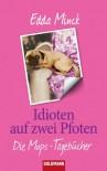 Idioten auf zwei Pfoten: Die Mops-Tagebücher - Edda Minck