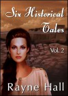Six Historical Tales Vol. 2 - Rayne Hall