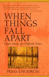 When Things Fall Apart: Heart Advice for Difficult Times - Pema Chödrön