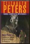 Three Complete Amelia Peabody Mysteries: Crocodile On The Sandbank, The Curse Of The Pharaohs, The Mummy Case - Elizabeth Peters