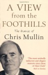 A View From The Foothills: The Diaries Of Chris Mullin - Chris Mullin