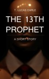 The 13th Prophet - T. Lucas Earle