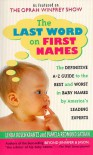 The Last Word on First Names: The Definitive A-Z Guide to the Best and Worst in Baby Names by America's Leading Experts - Linda Rosenkrantz, Pamela Redmond Satran