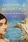 The Invisible Mountain - Carolina De Robertis