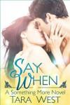 Say When  - Tara West