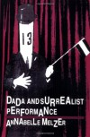 Dada and Surrealist Performance (PAJ Books) - Annabelle Henkin Melzer