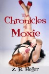 The Chronicles of Moxie - Z B Heller