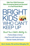 Bright Kids Who Can't Keep Up: Help Your Child Overcome Slow Processing Speed and Succeed in a Fast-Paced World - Ellen B. Braaten, Brian L. B. Willoughby