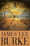 Heartwood  - James Lee Burke