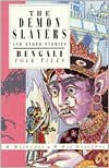 The Demon Slayers And Other Stories: Bengali Folk Tales (International Folk Tales Series) - Sayantani DasGupta, Shamita Das Dasgupta