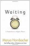 Waiting: A Nonbeliever's Higher Power - Marya Hornbacher