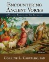 Encountering Ancient Voices: A Guide To Reading The Old Testament - Corrine L. Carvalho