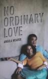No Ordinary Love - Angela Weaver