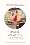 Strange Weather in Tokyo - Hiromi Kawakami