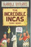 The Incredible Incas - Terry Deary, Philip Reeve, Martin Brown