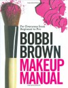 Bobbi Brown Makeup Manual: For Everyone from Beginner to Pro - Bobbi Brown, Debra Bergsma Otte, Sally Wadyka
