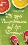 Mit zwei Pampelmusen auf den Himalaya: Roman - Tina Wolf