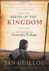 Birth of the Kingdom: Book Three of the Crusades Trilogy - Jan Guillou