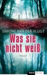 Was sie nicht weiß: Thriller (German Edition) - van der Vlugt,  Simone, Eva Schweikart