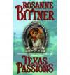 Texas Passions - Rosanne Bittner