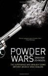 Powder Wars: The Supergrass Who Brought Down Britain's Biggest Drug Dealers - Graham Johnson