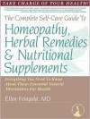 The Complete Self-Care Guide to Homeopathy, Herbal Remedies & Nutritional Supplements - Ellen Feingold