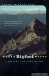 Where Bigfoot Walks: Crossing the Dark Divide - Robert Michael Pyle