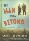 The Man from Beyond: A Novel - Gabriel Brownstein