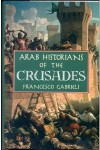 Arab Historians of the Crusades - Francesco Gabrieli