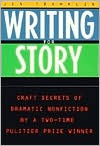 Writing for Story: Craft Secrets of Dramatic Nonfiction - Jon Franklin